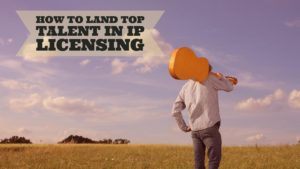 Tips on landing the best IP licensing candidate