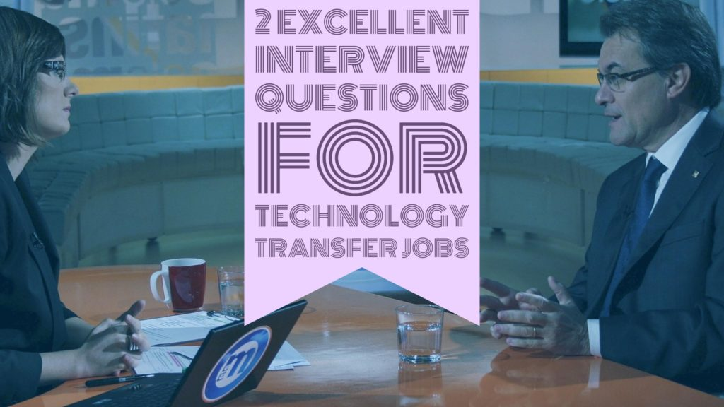 2 Excellent Interview Questions for Technology Transfer Jobs