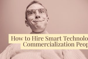 How to Hire Smart Technology Commercialization People